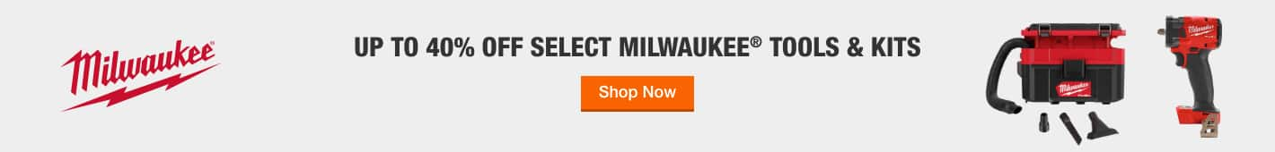 UP TO 40% OFF Select Milwaukee® Tools& Kits