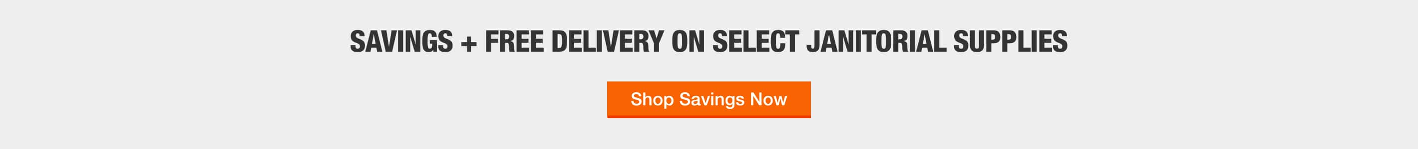 SAVINGS + FREE DELIVERY ON SELECT JANITORIAL SUPPLIES Shop Savings Now