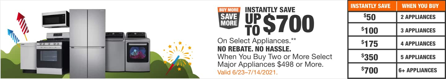 Instantly Save Up To $700 On select Appliances** When You Buy Two or More Select Major Appliances $498 or More. Valid 6/23 - 7/14/2021.