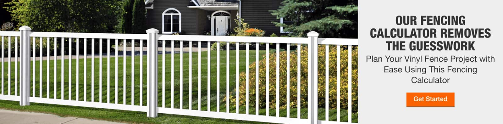 OUR FENCING CALCULATOR REMOVES THE GUESSWORK - Plan your vinyl fence project with ease using this fencing calculator. > GET STARTED