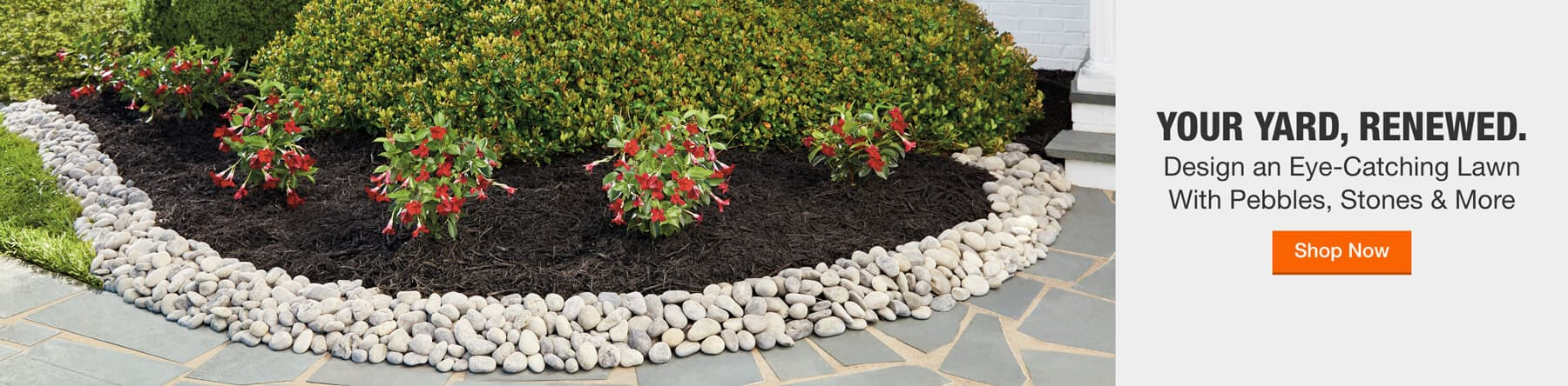YOUR YARD, RENEWED. Design an Eye-Catching Lawn With Pebbles, Stones & More Shop Now