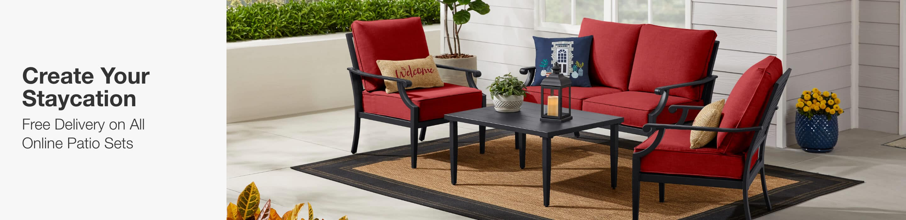 CREATE YOUR STAYCATION - Free Delivery on All Online Patio Sets