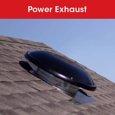 Available in both roof mount and gable mount, power attic vents exhaust the greatest volume of hot and/or humid air from the attic.