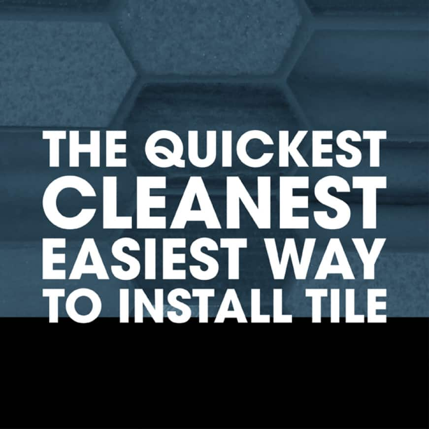 Cleanest Easiest Way to Install Tile