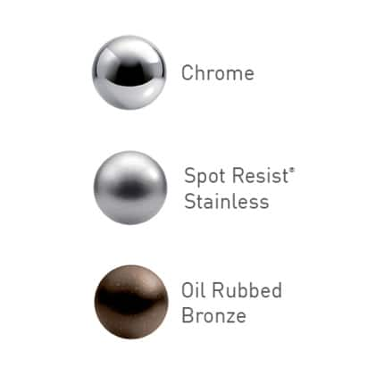 Three finishes: a dark-brown bronze finish, a bright metallic chrome and a Spot Resist™ Stainless finish to prevent water spots and fingerprints.