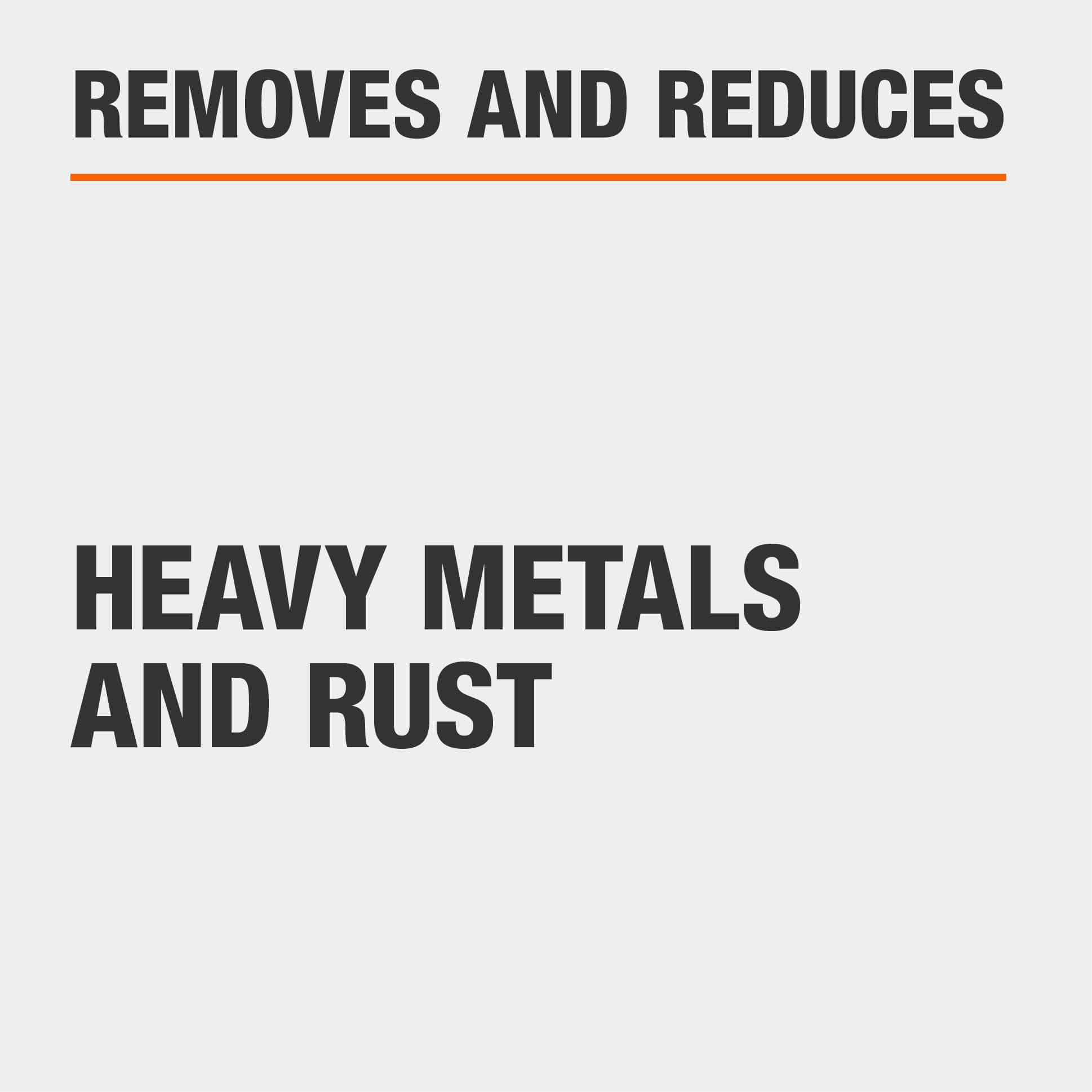 Removes and reduces heavy metals and rust