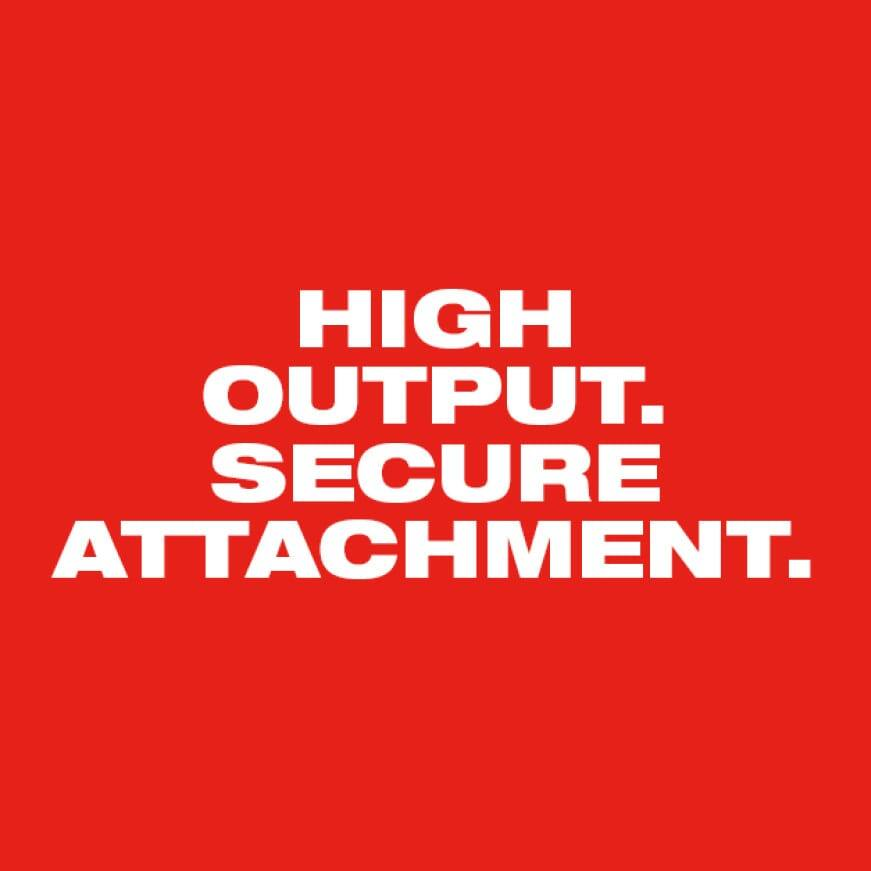 High Output. Secure Attachment.