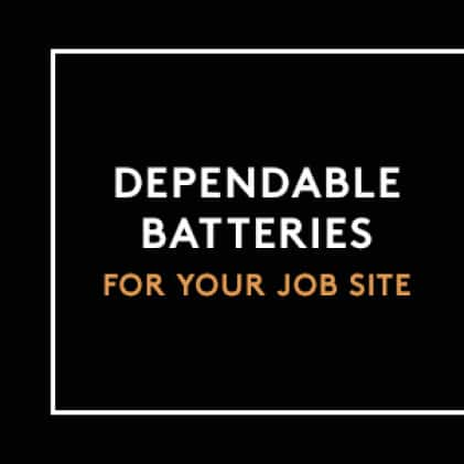 Dependable Batteries For Your Job Site