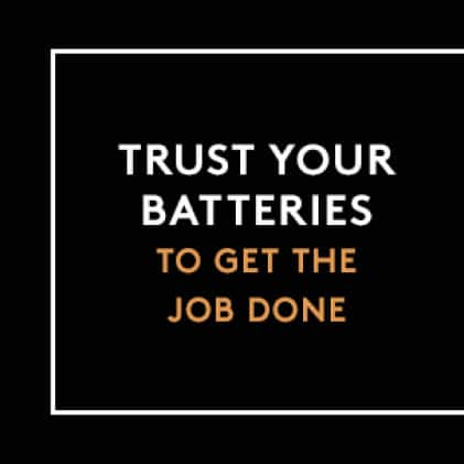 Trust Your Batteries To Get the Job Done