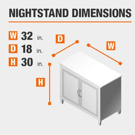 Nightstand Dimensions of 32 inches wide, 18 inches deep, 30 inches high.
