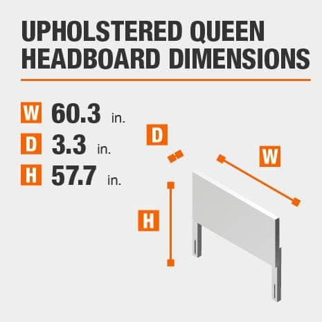 Upholstered Queen Headboard Dimensions of 60.3 inches wide, 3.3 inches deep, 57.7 inches high.