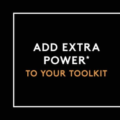 Add Extra Power* To Your Toolkit