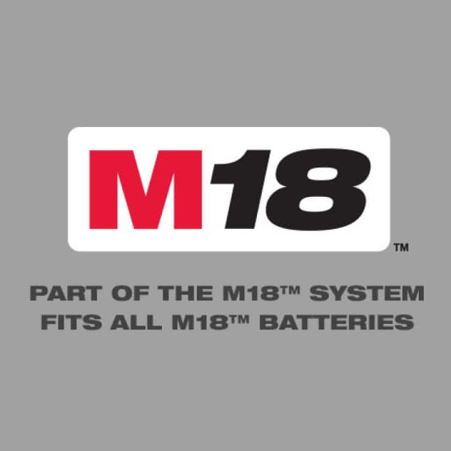 Part of the M18 System – Fits All M18 Batteries