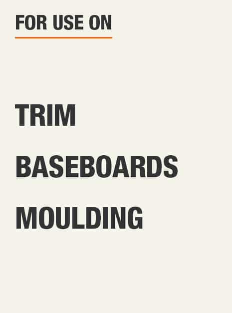 for use on trim, baseboards and moulding