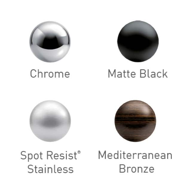 Four finishes: a dark matte black, a bright metallic chrome, a rich, dark-brown bronze and a Spot Resist™ Stainless to prevent spots and fingerprints.