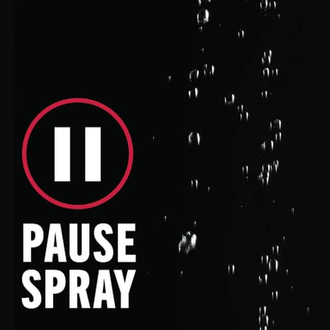 """Image is a black background with water droplets trickling down with copy """"Pause Spray"""" and a pause symbol"""