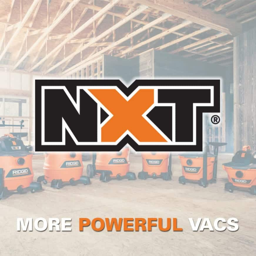 NXT Wet/Dry Vacs - The most powerful line of vacs RIDGID has ever made.
