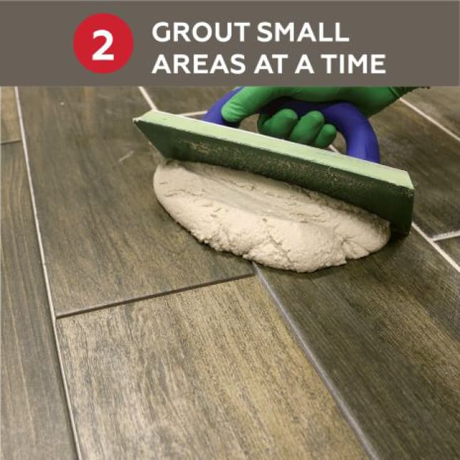 Step 2: Grout within an arm's reach before moving onto another area.