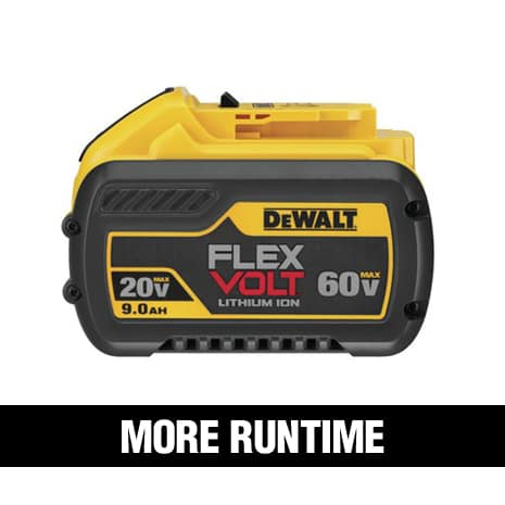20 VOLT 4.0Ah and 5.0Ah batteries and 60 VOLT FLEXVOLT batteries are designed for longer runtimes and more power.