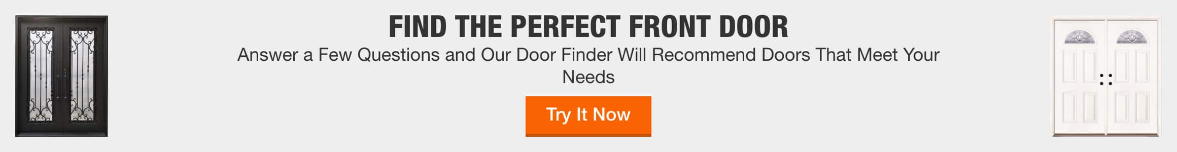 FIND THE PERFECT FRONT DOOR - Answer a Few Questions and Our Door Finder Will Recommend Doors That Meet Your Needs > Try It Now