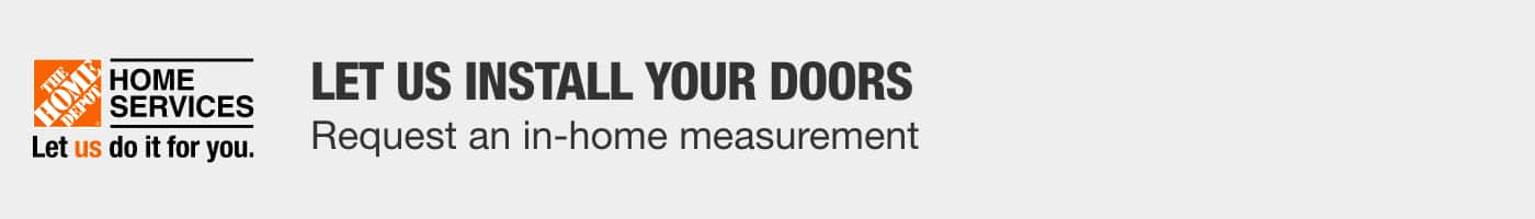 LET US INSTALL YOUR DOORS - Request an in-home measurement