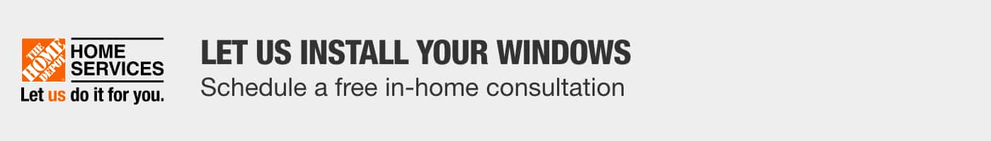 LET US INSTALL YOUR WINDOWS - Schedule a free in-home consultation