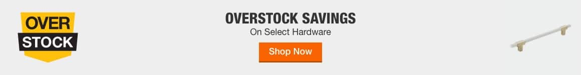 OVERSTOCK SAVINGS - On Select Hardware > Shop Now
