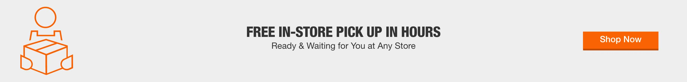 FREE IN-STORE PICKUP IN HOURS - Ready and waiting for you at any store > Shop Now