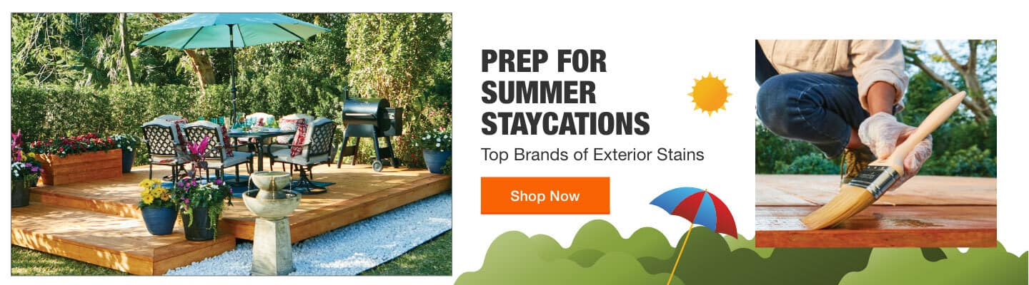 PREP FOR SUMMER STAYCATIONS Top-Brand Exterior Stains Shop Now