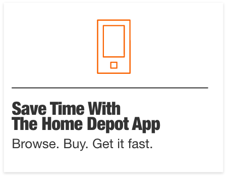 Save Time With The Home Depot App. Browse. Buy. Get it fast.