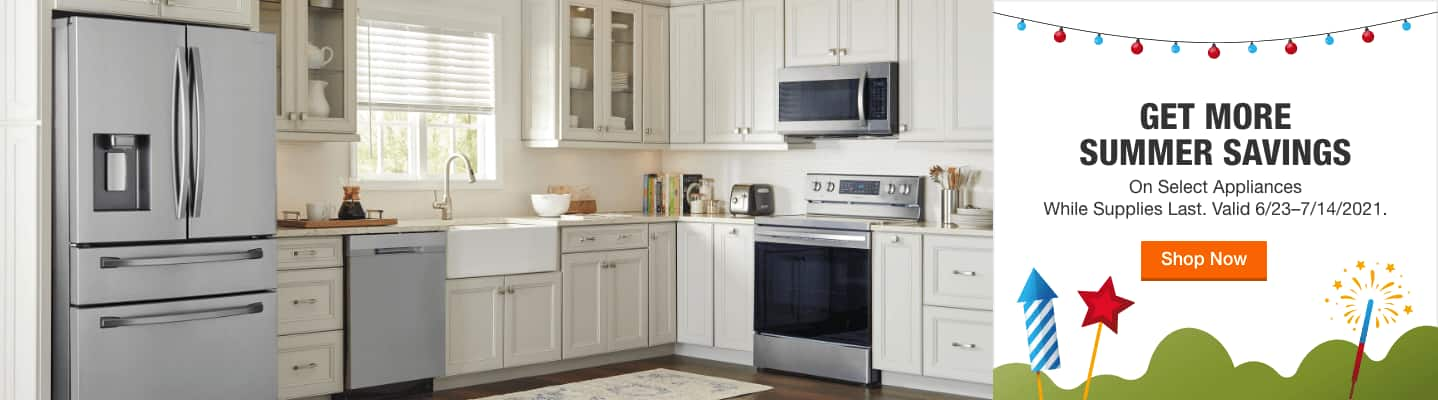 GET MORE SUMMER SAVINGS. On Select Appliances While Supplies Last. Valid 6/23–7/14/2021. Shop Now.
