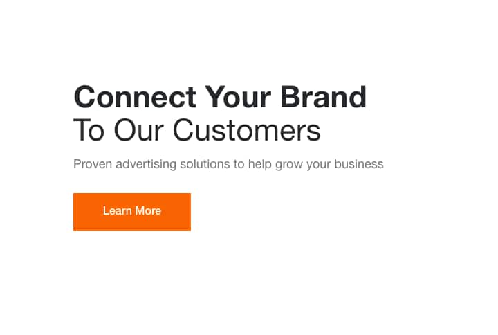 Connect your Brand To Our Customers. Proven advertising solutions to help grow your business. Learn More