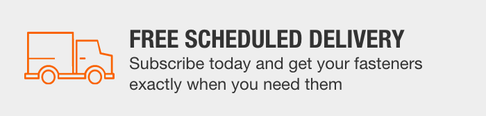 Free Scheduled Delivery: Subscribe today and get your fasteners exactly when you need them