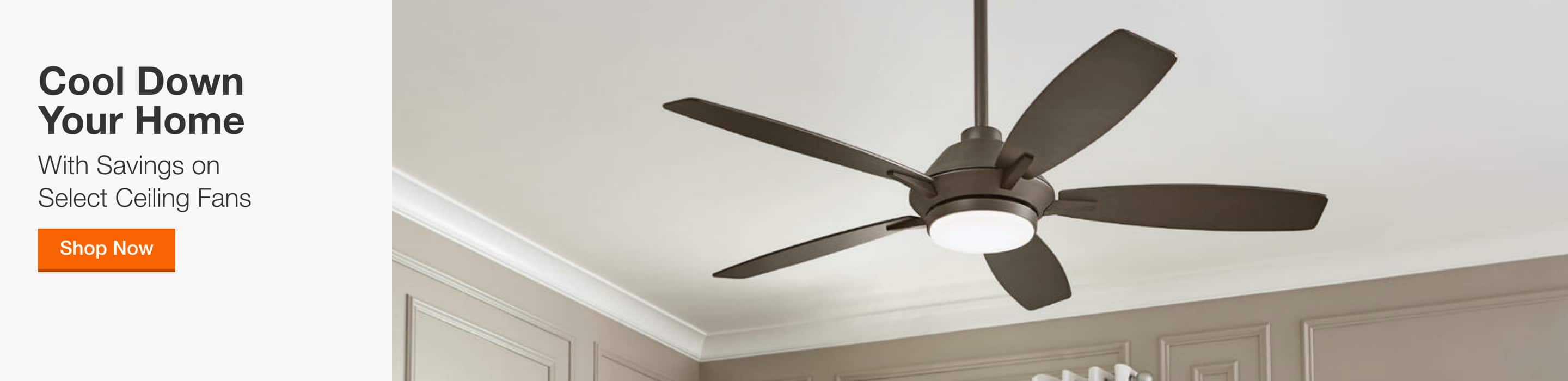 cool down your home with savings on select ceiling fans. shop now.