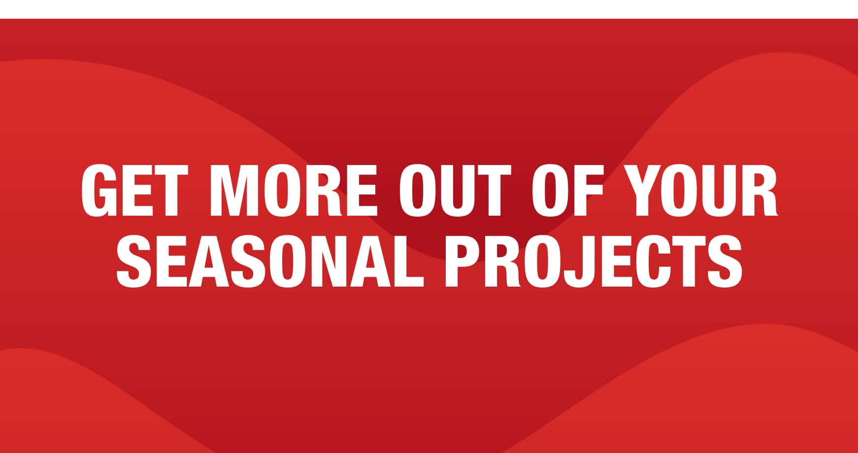 get more out of your projects