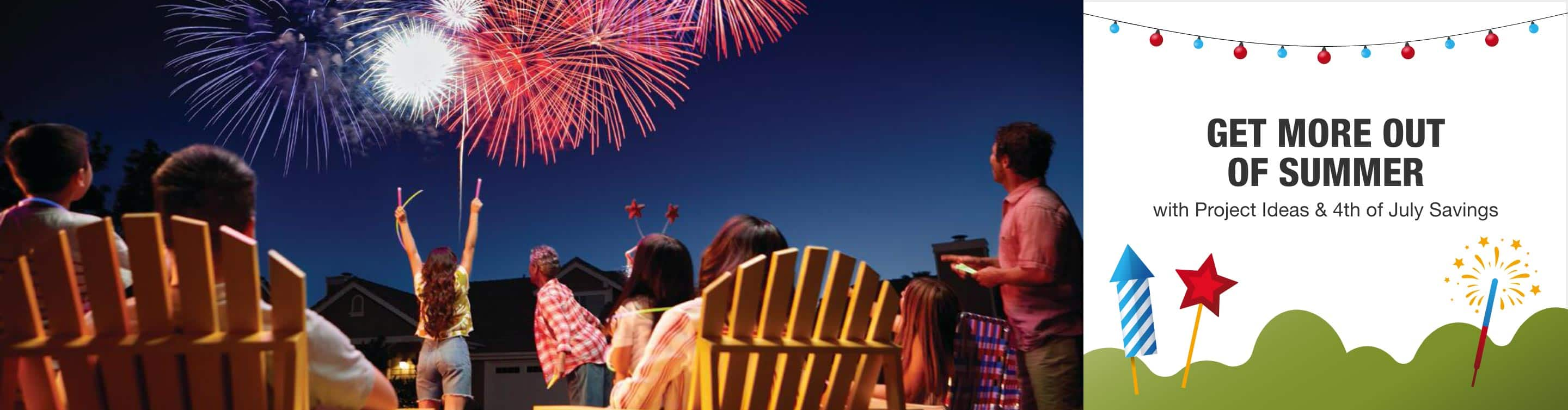 get more out of summer with Project Ideas & 4th of July savings