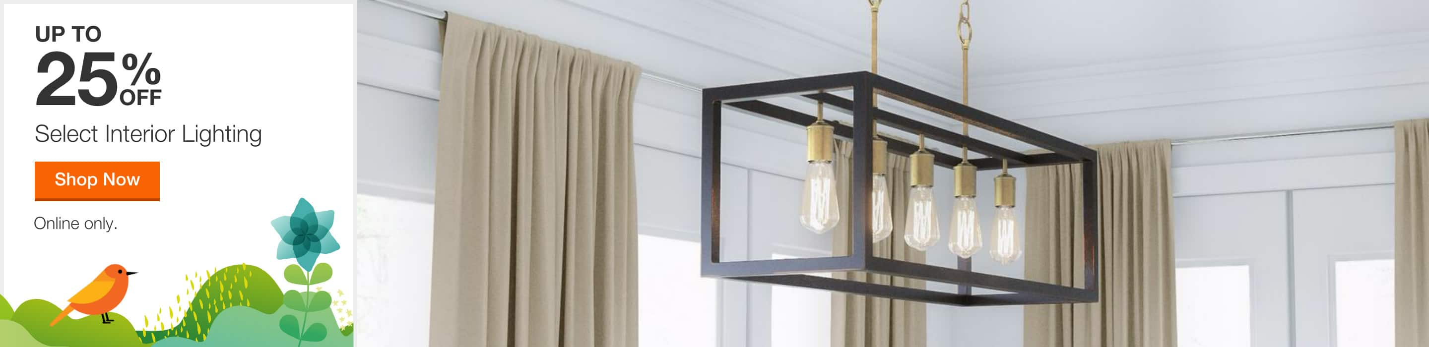 up to 25% off select interior lighting. shop now. online only.