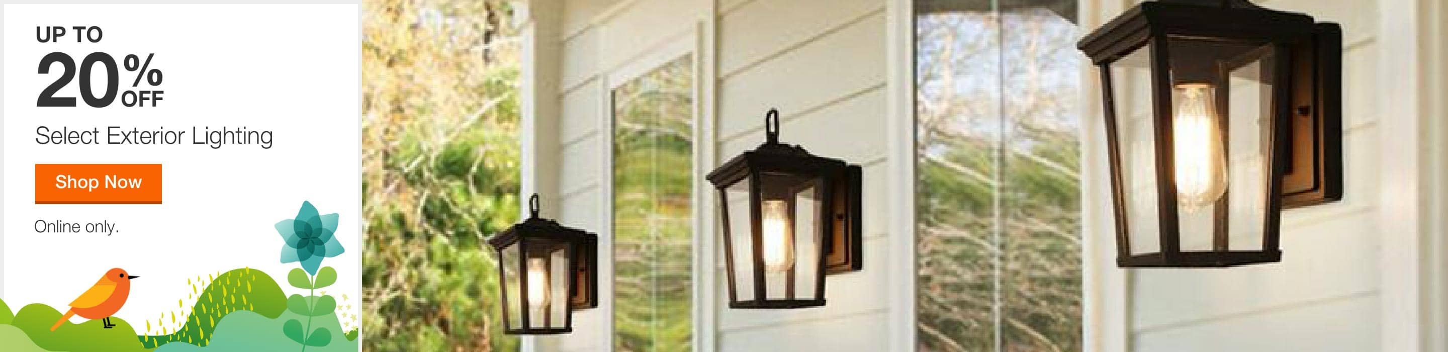 up to 20% off select exterior lighting. shop now. online only.