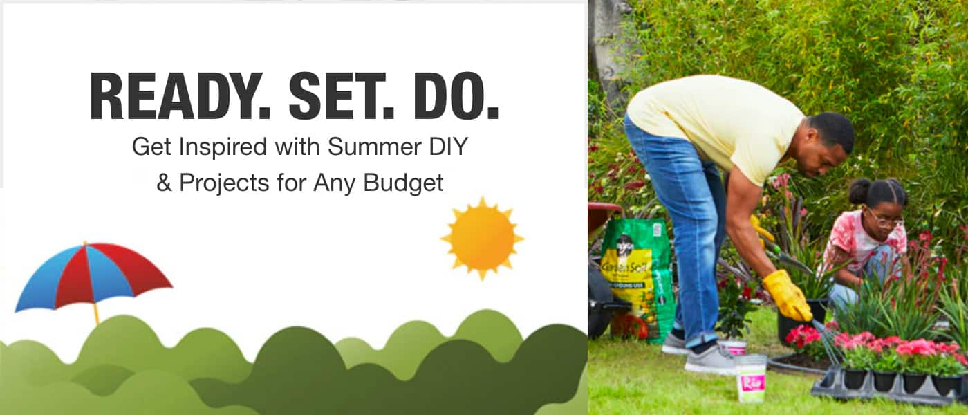 Ready. Set. Do. Get inspired with summer diy & projects for any budget.