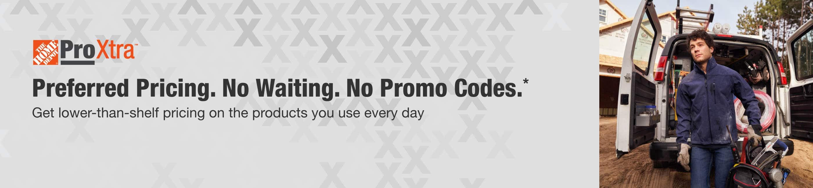 Preferred Pricing. No Waiting. No Promo Codes.*