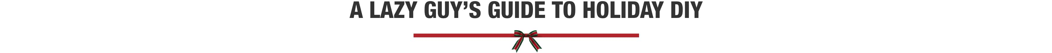 a lazy guy's guide to holiday diy