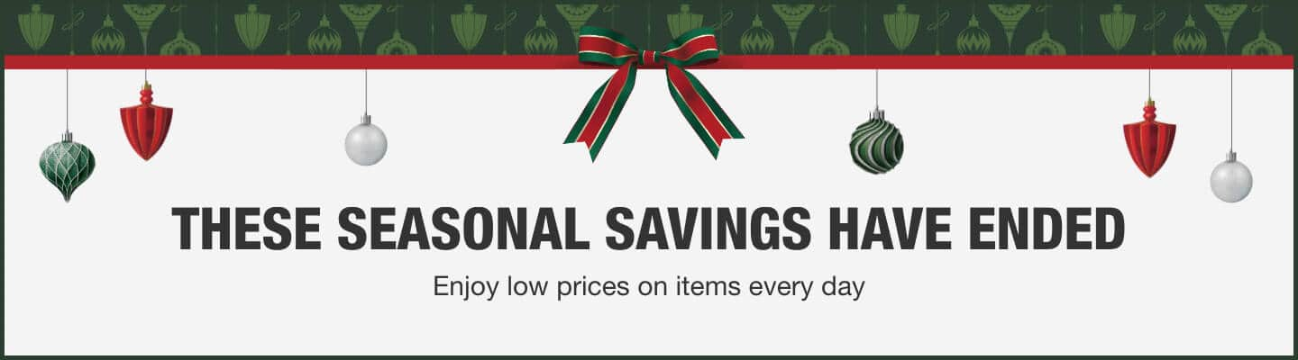 THESE SEASONAL SAVINGS HAVE ENDED. Enjoy low prices on items every day