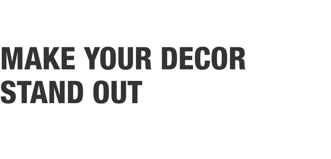 Make Your Decor Stand Out