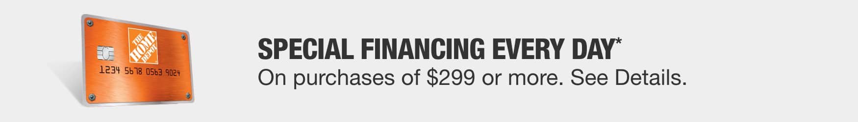 Banner Image. Special Financing Every Day On Purchases Of $299 Or More.