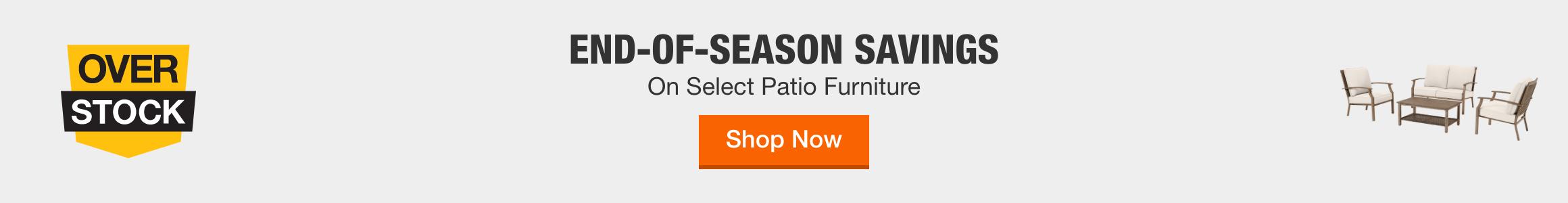 END-OF-SEASON SAVINGS On Select Patio Furniture. Shop Now