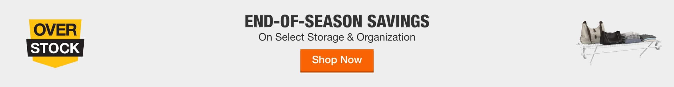 END-OF-SEASON SAVINGS On Select Storage & Organization. Shop Now