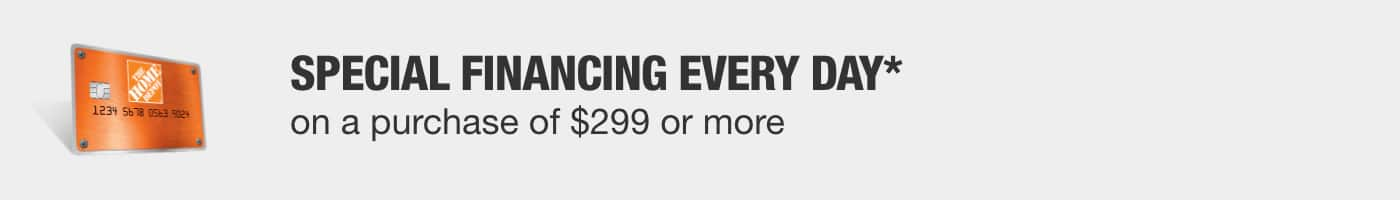 SPECIAL FINANCING EVERY DAY* on a purchase of $299 or more. Apply Now