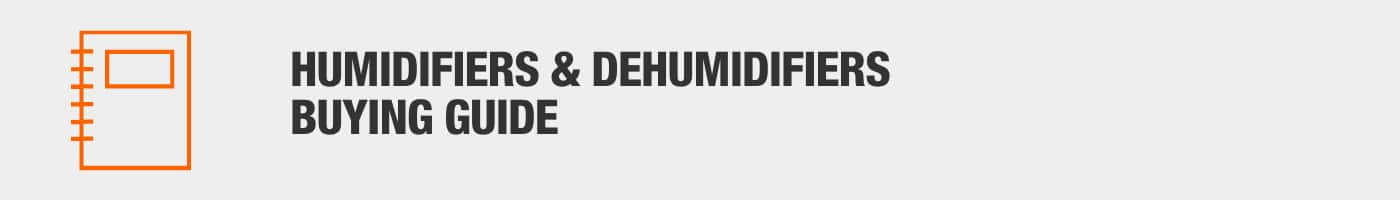 Humidifiers and Dehumidifiers Buying Guide