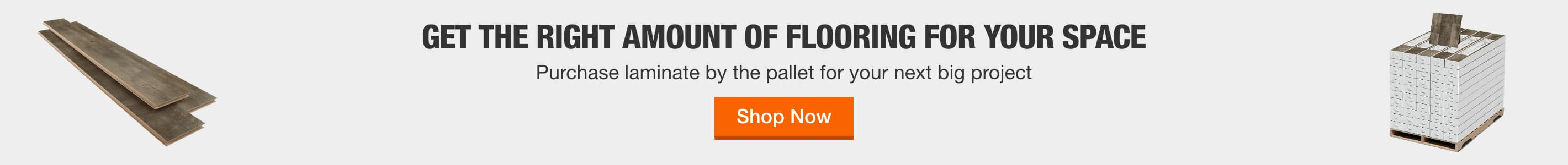 GET THE RIGHT AMOUNT OF FLOORING FOR YOUR SPACE    Purchase laminate by the pallet for your next big project