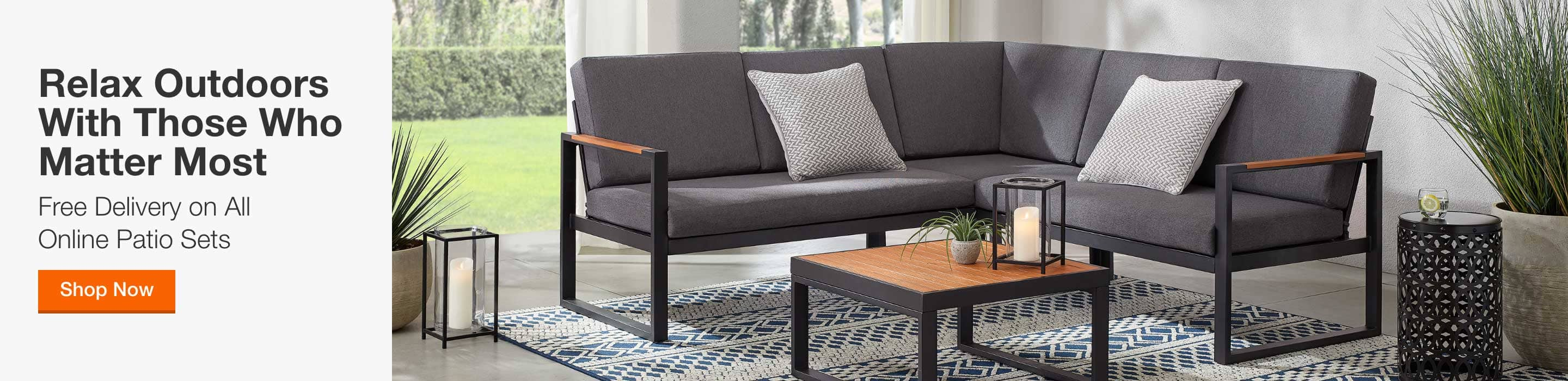RELAX OUTDOORS WITH THOSE WHO MATTER MOST - Free Delivery on All Online Patio Sets. Shop Now
